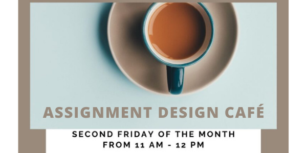Join the CTC Assignment Design Cafe on the 2nd Friday of each month from 11-12.