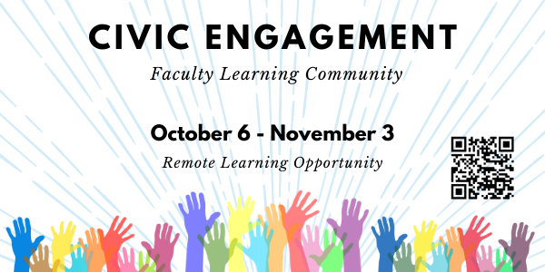 Civic Engagement Faculty Learning Community. October 6 - November 3 Remote Learning Opportunity. Colorful hands raised along bottom.