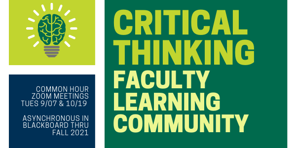 Critical Thinking FLC meets on Zoom 9/07 & 10/19 during Common Hour. Otherwise asynchronous through Fall 2021.