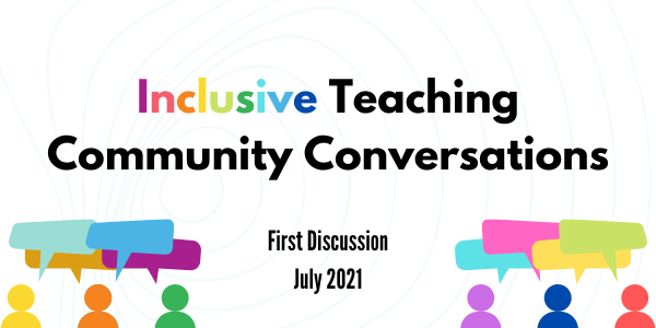 Inclusive Teaching Community Convos start in July 2021. Click this link to fill out an interest form.
