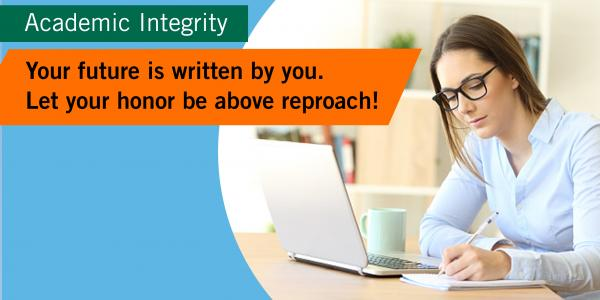 Academic integrity: Your future is written by you - let your honor be above reproach
