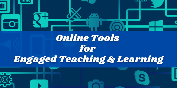Online Tools for Engaged Teaching & Learning